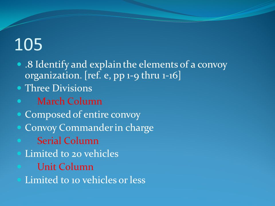 105 .8 Identify and explain the elements of a convoy organization. [ref. e, pp 1-9 thru 1-16] Three Divisions.